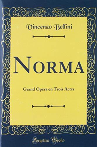 Norma Grand Opéra En Trois Actes (Classic Reprint)  [Bellini, Vincenzo] (Tapa Dura)