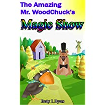 The Amazing Mr. Woodchuck's Magic Show: Hilarious Children's Story with Animal Characters (Part of the Ms. Crow Series)