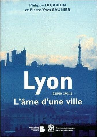 Lire LYON (1850-1914). L'âme d'une ville pdf, epub