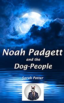 Noah Padgett and the Dog-People by [Potter, Sarah]