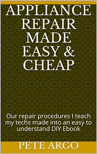 Appliance repair made Easy & Cheap: Our repair procedures I teach my techs made into an easy to understand DIY Ebook