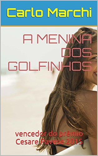 A MENINA DOS GOLFINHOS: vencedor do prêmio Cesare Pavese 2015