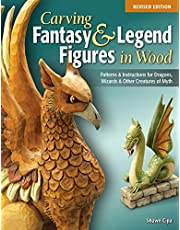 Carving Fantasy & Legend Figures in Wood, Revised Edition: Patterns & Instructions for Dragons, Wizards & Other Creatures of Myth