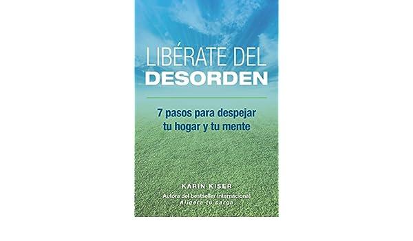 Libérate del desorden: 7 pasos para despejar tu hogar y tu mente (Spanish Edition) - Kindle edition by Karin Kiser. Crafts, Hobbies & Home Kindle eBooks ...