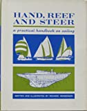 : Hand, Reef and Steer: A Practical Handbook on Sailing, 1st Edition