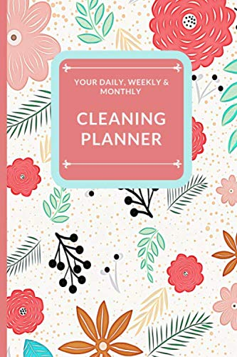 Daily, Weekly and Monthly Cleaning Planner: Plan out Household Chores with Check Lists and To Do Lists. Discover the Easy Way to a Tidy and ... to Remember and space for Additional Notes