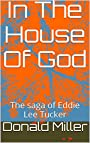 In The House Of God: The saga of Eddie Lee Tucker