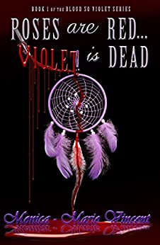 Roses Are Red...Violet Is Dead (Blood So Violet Book 1) by [Vincent, Monica-Marie]