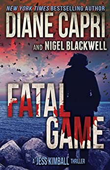 Fatal Game: A Breathless Chase Mystery Serial Killer Thriller in Arizona (The Jess Kimball Thrillers Series Book 7) by [Capri, Diane, Blackwell, Nigel]