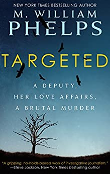TARGETED: A Deputy, Her Love Affairs, A Brutal Murder (English Edition) por [Phelps, M. William]