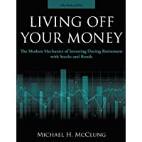 Living Off Your Money: The Modern Mechanics of Investing During Retirement with Stocks and Bonds