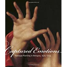 Captured Emotions: Baroque Painting in Bologna 1575-1725 (Getty Distribution)