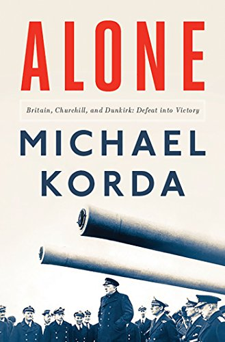 Alone: Britain, Churchill, and Dunkirk: Defeat Into Victory by [Korda, Michael]