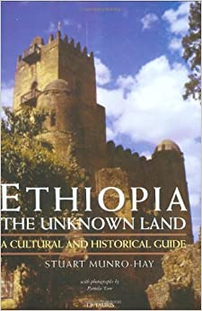 Ethiopia, the Unknown Land: A Cultural and Historical Guide