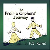 The Prairie Orphans' Journey, P. S. Kares, 1424183960