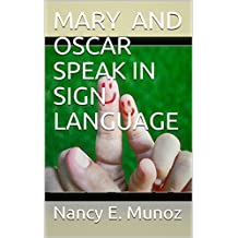 MARY AND OSCAR SPEAK IN SIGN LANGUAGE (English Edition)