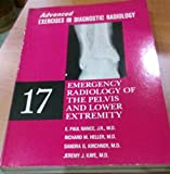 img - for Emergency Radiology of the Pelvis and Lower Extremity: Advanced Exercises in Diagnostic Radiology Series (Advanced Exercises in Diagnostic Radiology ; 17) book / textbook / text book