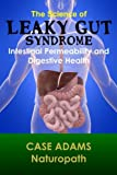 The Science of Leaky Gut Syndrome: Intestinal Permeability and  Digestive Health