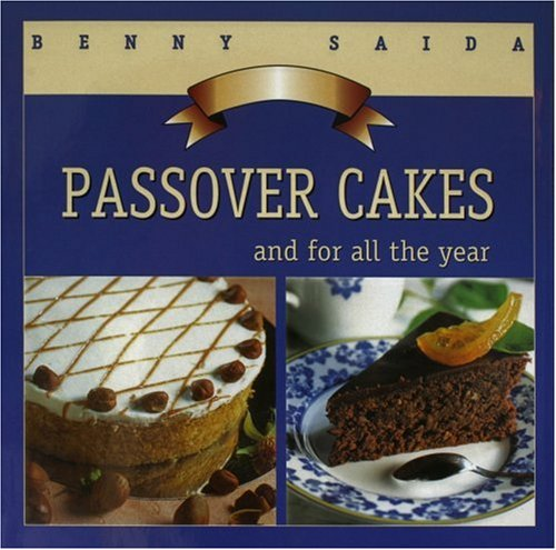 Passover Cakes: And For All the Year by Benny Saida