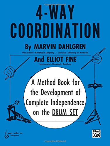 (4-Way Coordination: A Method Book for the Development of Complete Independence on the Drum Set)