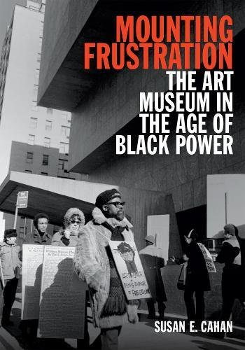 Download Mounting Frustration: The Art Museum in the Age of Black Power (Art History Publication Initiative) ebook