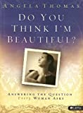 Do You Think I'm Beautiful: Answering the Question Every Woman Asks, Member Book