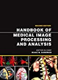 Handbook of Medical Image Processing and Analysis, Second Edition (Academic Press Series in Biomedical Engineering)