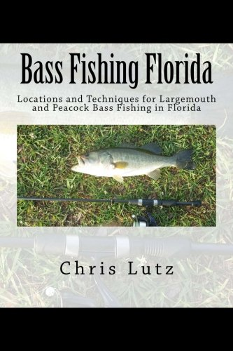 Bass Fishing Florida: Locations and Techniques for Largemouth and Peacock Bass Fishing in - Locations Stores Bass