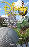 Disney Tips and Secrets: Unlocking the Magic of a Walt Disney World Vacation