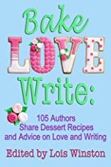 Bake, Love, Write:: 105 Authors Share Dessert Recipes and Advice on Love and Writing Paperback