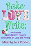 img - for Bake, Love, Write:: 105 Authors Share Dessert Recipes and Advice on Love and Writing book / textbook / text book