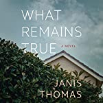 What Remains True: A Novel | Janis Thomas