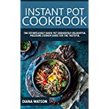 Instant Pot Cookbook: The Effortlessly Quick Yet Exquisite and Delightful Pressure Cooker Guide for the Tasteful, Healthy and Truly Crave-Satisfying Instant Pot Recipes for All