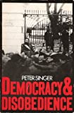 Democracy and Disobedience, Singer, Peter, 0195198034