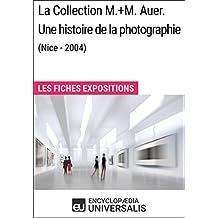 La Collection M.+M.Auer. Une histoire de la photographie (Nice - 2004): Les Fiches Exposition d'Universalis (French Edition)