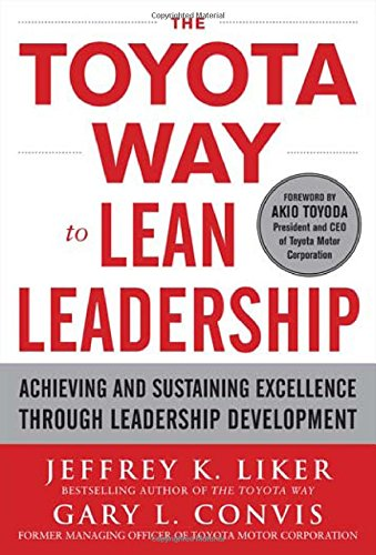 The Toyota Way to Lean Leadership: Achieving and Sustaining Excellence through Leadership Development Hardcover,  by Jeffrey K. Liker ,? Gary L. Convis