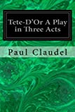 img - for Tete-D'Or A Play in Three Acts book / textbook / text book