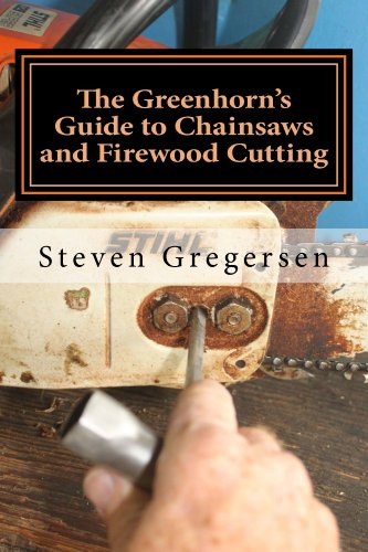 The Greenhorn's Guide to Chainsaws and Firewood Cutting by [Gregersen, Steven]