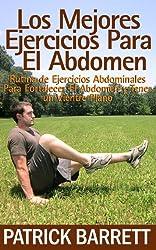 Los Mejores Ejercicios Para El Abdomen: Rutina Abdominal para Fortalecer el Centro y para Tener un Abdomen Plano (Spanish Edition)