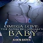 Omega Love: The Alpha Billionaire's Baby | Aiden Bates