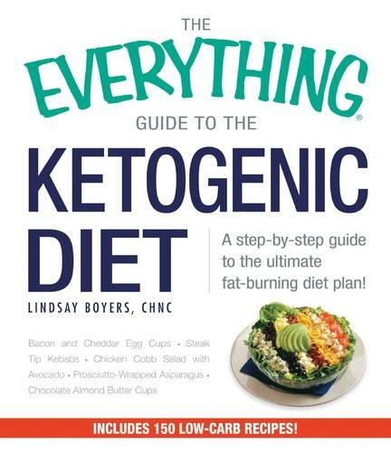 The Everything Guide To The Ketogenic Diet: A Step-by-Step Guide to the Ultimate Fat-Burning Diet Plan! (The Best Fat Burning Diet)