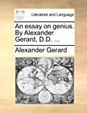 An Essay on Genius by Alexander Gerard, D D, Alexander Gerard, 1140977970