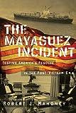 The Mayaguez Incident: Testing America's Resolve in the Post-Vietnam Era (Modern Southeast Asia Series)