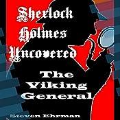 The Viking General: A Sherlock Holmes Uncovered Tale, Volume 9 | Steven Ehrman