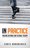In Practice: Moving Beyond Law School Theory