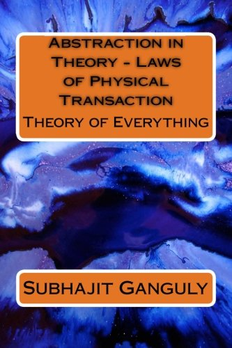 Book: Abstraction in Theory - Laws of Physical Transaction - Theory of Everything by Subhajit Ganguly