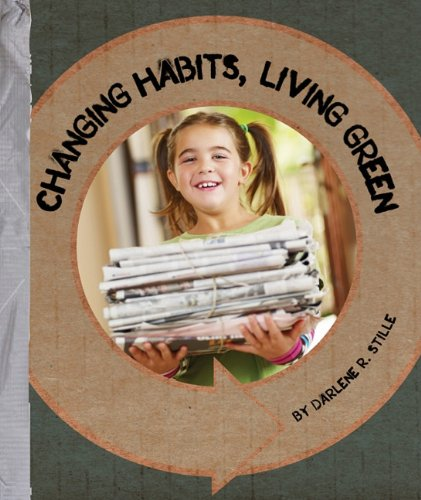 Changing Habits, Living Green (Go Green!)