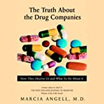 The Truth About the Drug Companies: How They Deceive Us and What to Do About it   Marcia Angell