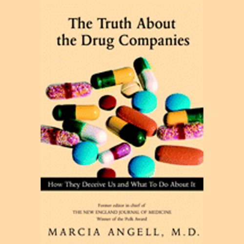 The Truth About the Drug Companies: How They Deceive Us and What to Do About it by Books on Tape