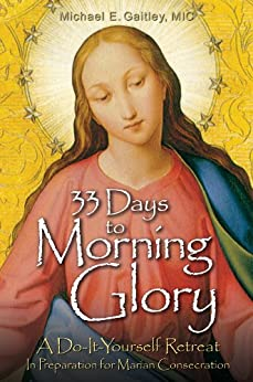 33 Days to Morning Glory: A Do-It-Yourself Retreat In Preparation for Marian Consecration by [Gaitley, Michael E.]